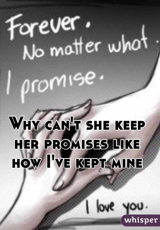 Why can't she keep her promises like how I've kept mine