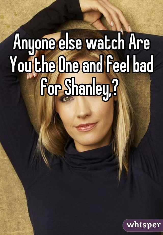 Anyone else watch Are You the One and feel bad for Shanley,?