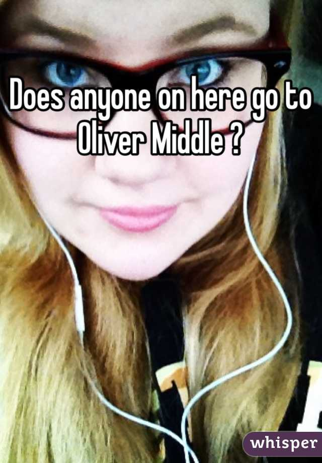 Does anyone on here go to Oliver Middle ?
