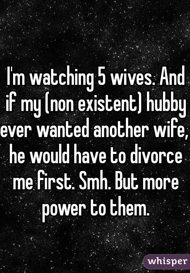 I'm watching 5 wives. And if my (non existent) hubby ever wanted another wife, he would have to divorce me first. Smh. But more power to them.