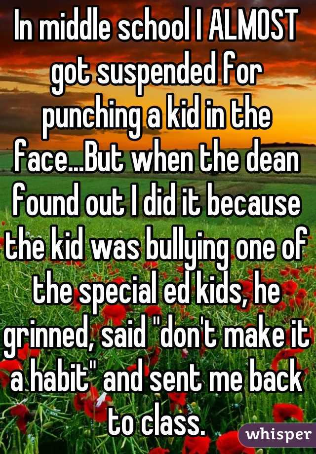 """In middle school I ALMOST got suspended for punching a kid in the face...But when the dean found out I did it because the kid was bullying one of the special ed kids, he grinned, said """"don't make it a habit"""" and sent me back to class."""
