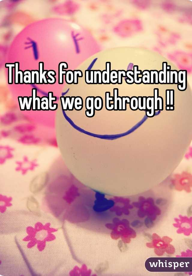 Thanks for understanding what we go through !!