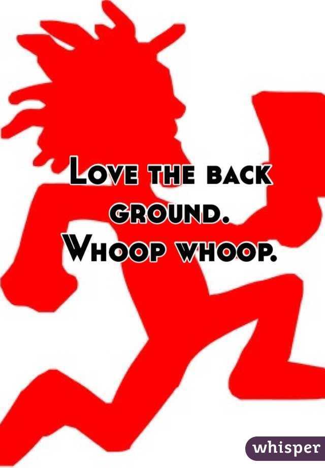 Love the back ground. Whoop whoop.
