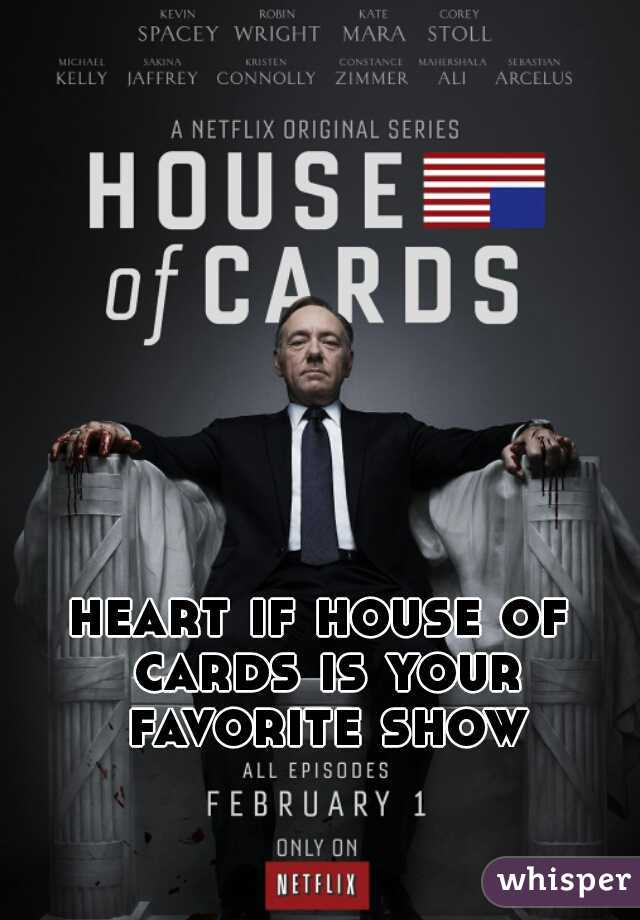 heart if house of cards is your favorite show