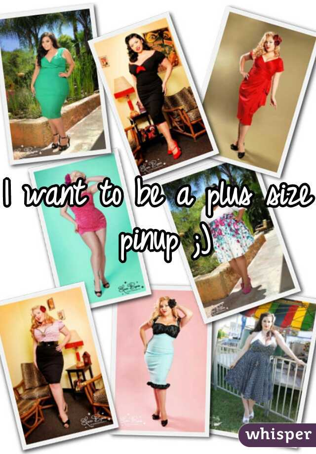I want to be a plus size pinup ;)