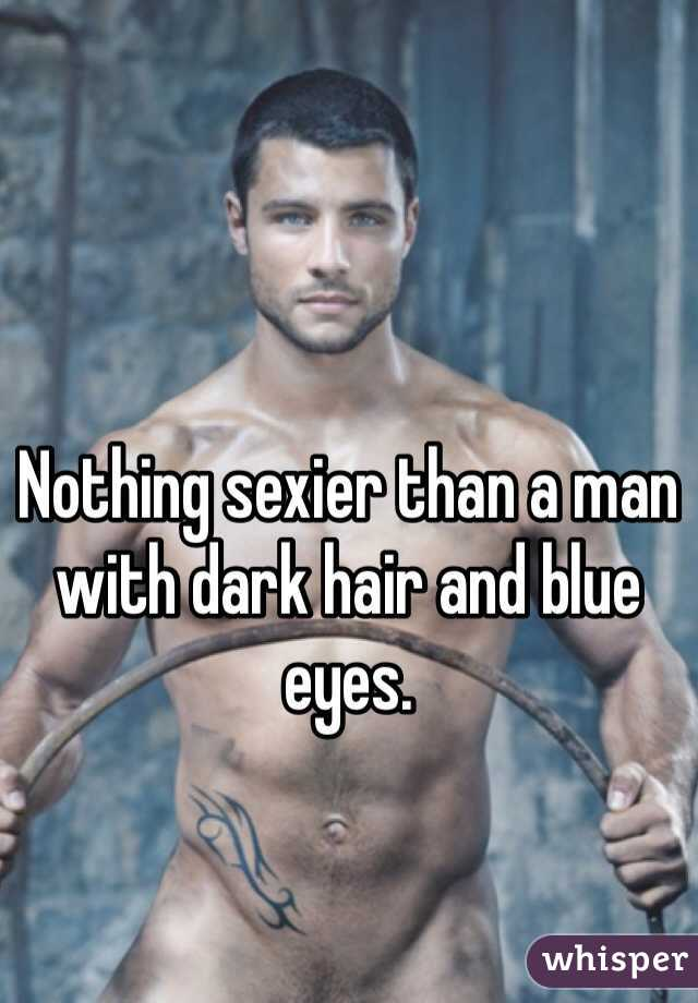 Nothing sexier than a man with dark hair and blue eyes.