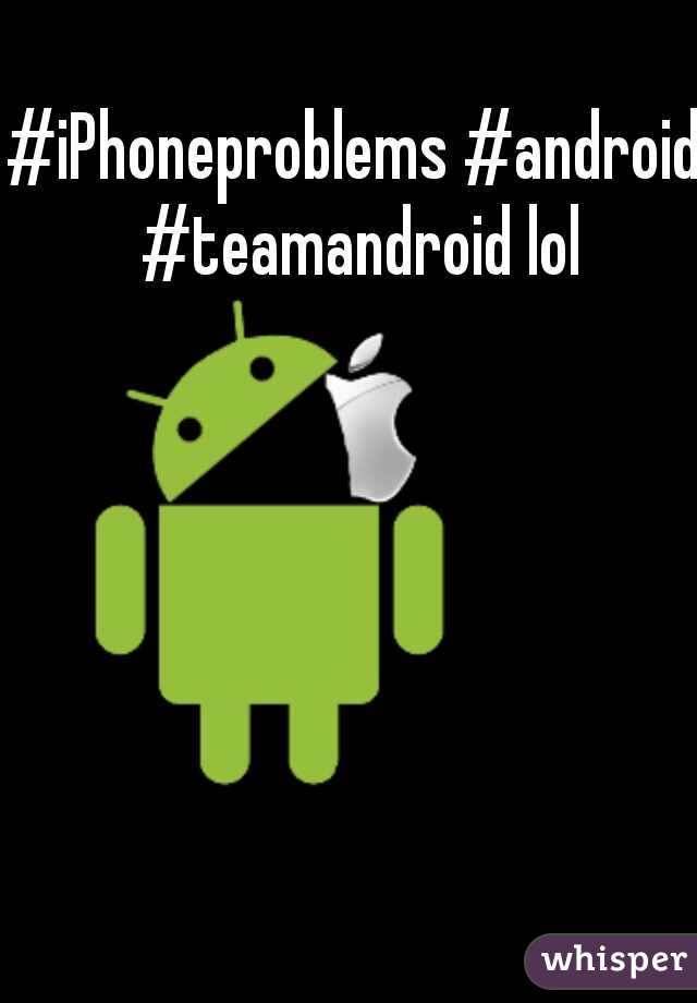 #iPhoneproblems #android #teamandroid lol