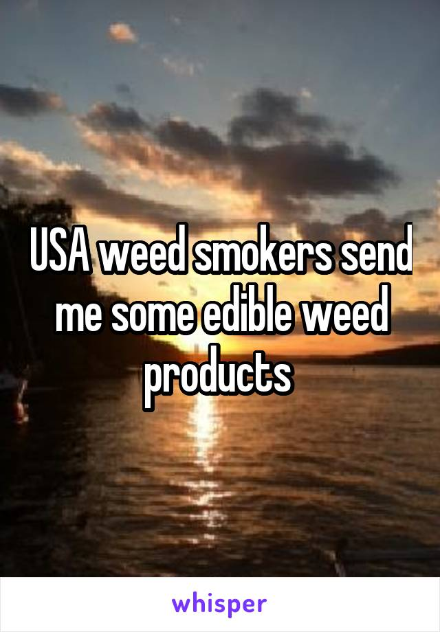 USA weed smokers send me some edible weed products
