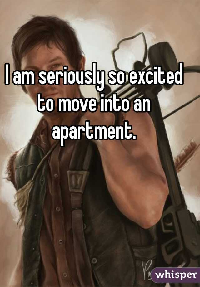 I am seriously so excited to move into an apartment.
