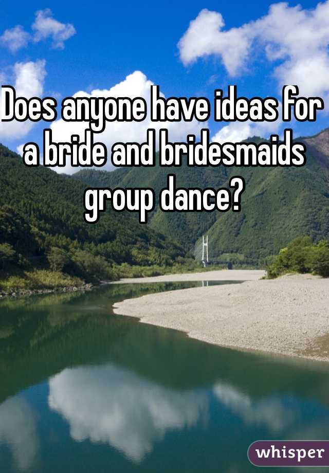 Does anyone have ideas for a bride and bridesmaids group dance?