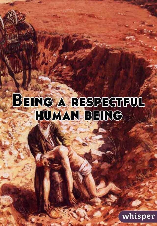 Being a respectful human being