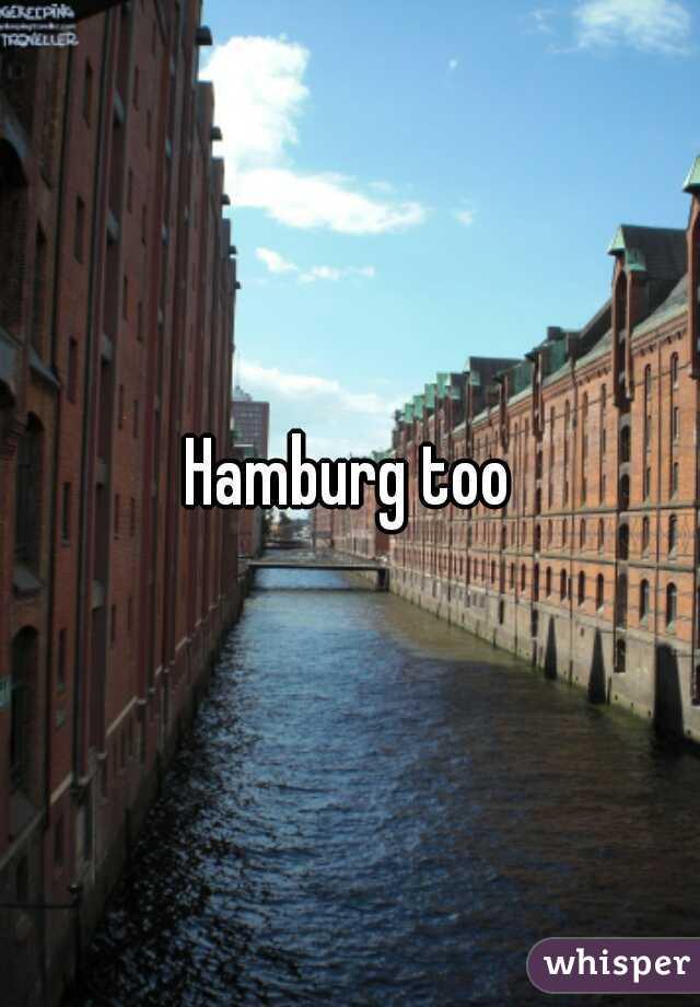 Hamburg too