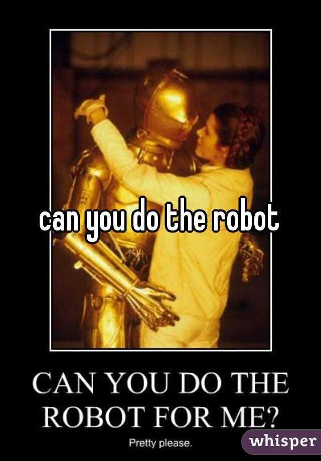 can you do the robot