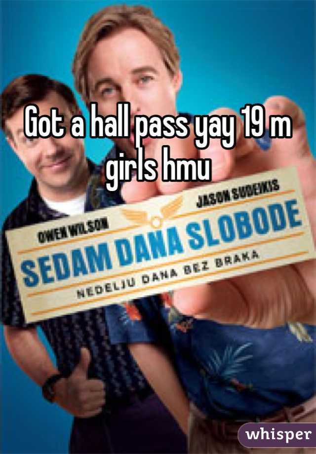 Got a hall pass yay 19 m girls hmu