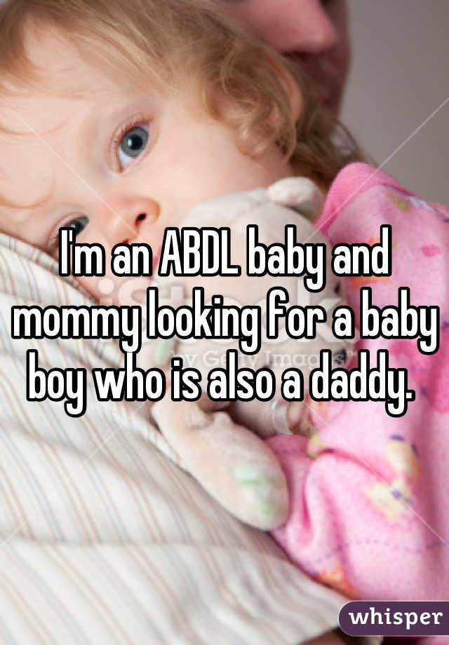 I'm an ABDL baby and mommy looking for a baby boy who is also a daddy.