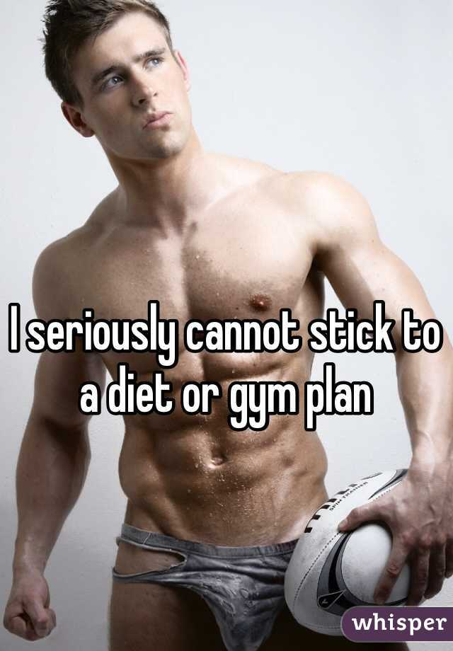 I seriously cannot stick to a diet or gym plan