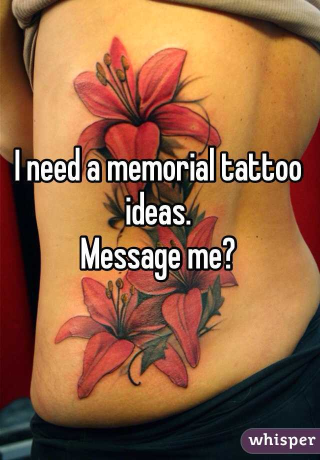 I need a memorial tattoo ideas.  Message me?