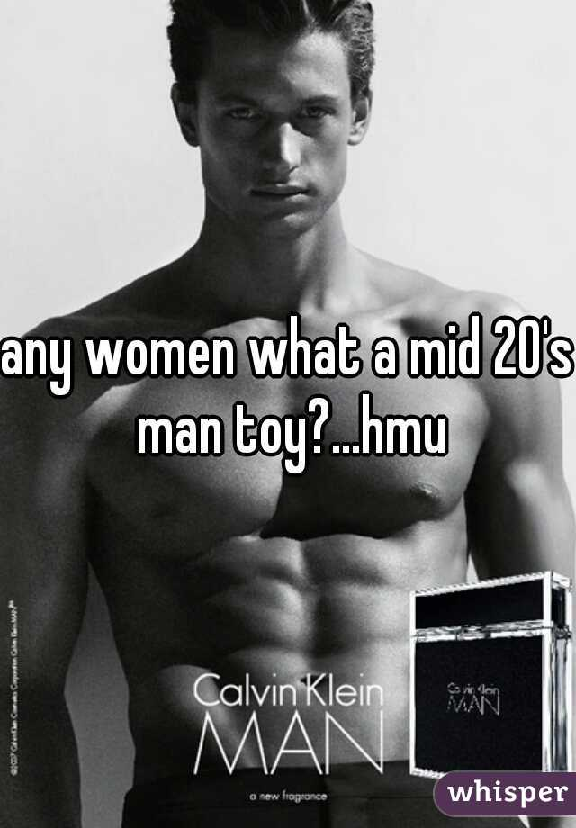 any women what a mid 20's man toy?...hmu