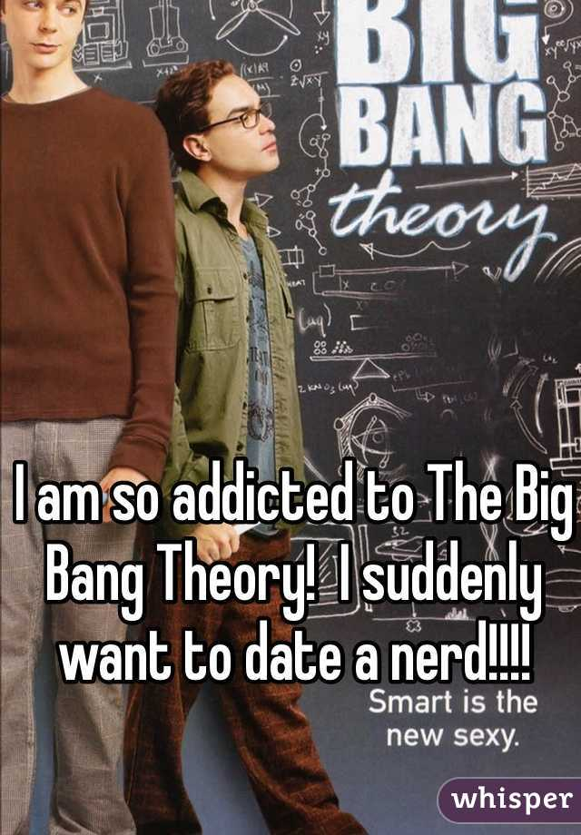 I am so addicted to The Big Bang Theory!  I suddenly want to date a nerd!!!!