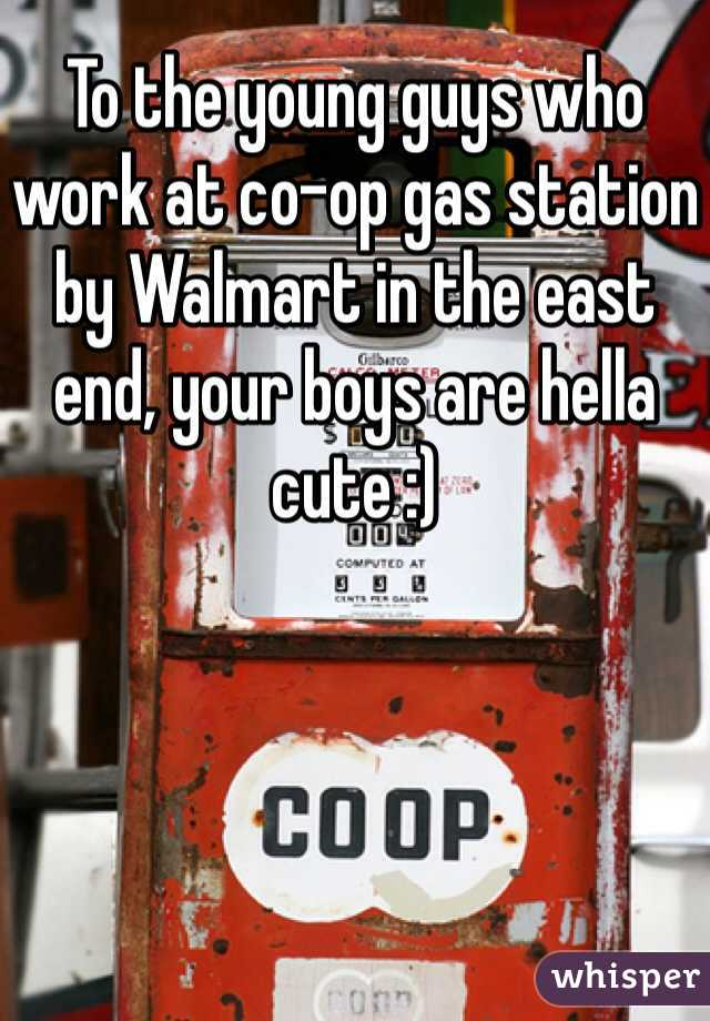 To the young guys who work at co-op gas station by Walmart in the east end, your boys are hella cute :)