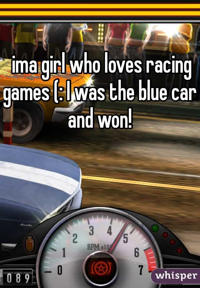 ima girl who loves racing games (: I was the blue car and won!