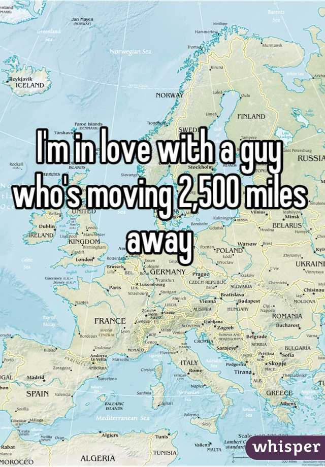I'm in love with a guy who's moving 2,500 miles away