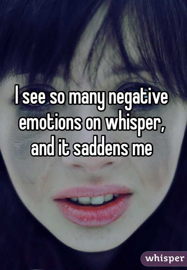I see so many negative emotions on whisper,  and it saddens me