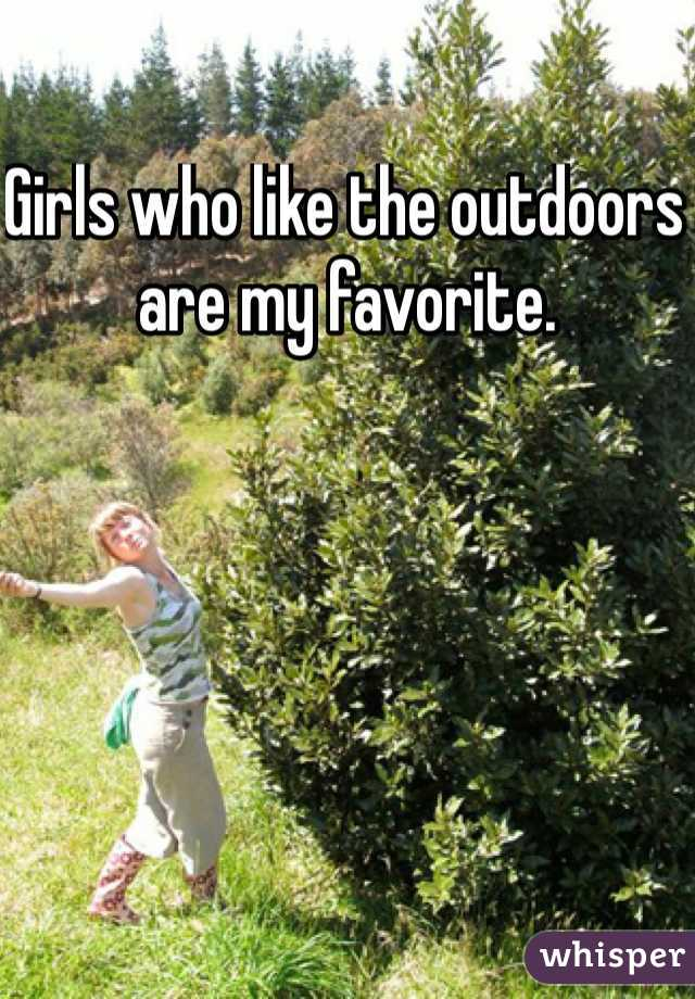 Girls who like the outdoors are my favorite.