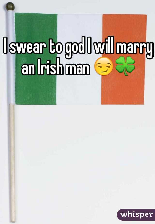 I swear to god I will marry an Irish man 😏🍀