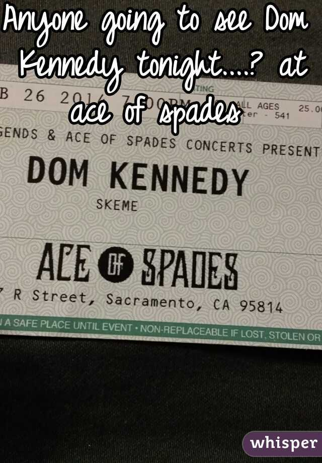 Anyone going to see Dom Kennedy tonight....? at ace of spades