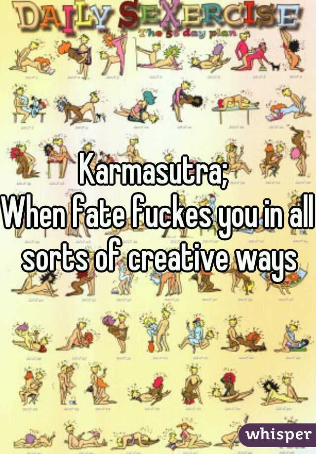Karmasutra;    When fate fuckes you in all sorts of creative ways