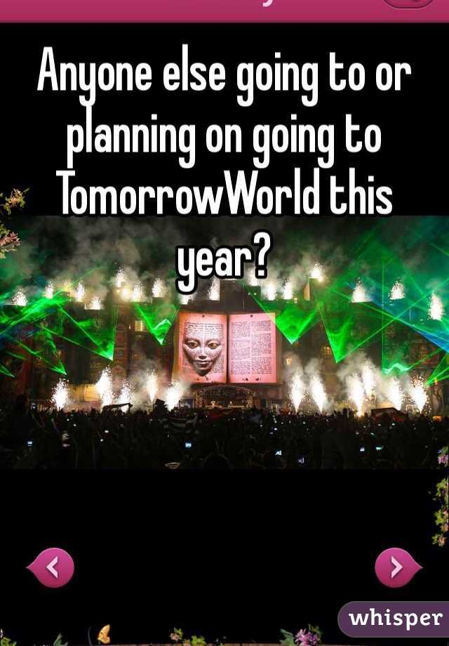 Anyone else going to or planning on going to TomorrowWorld this year?