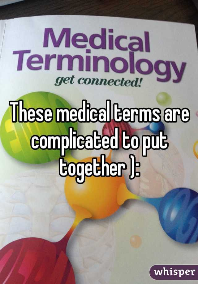 These medical terms are complicated to put together ):