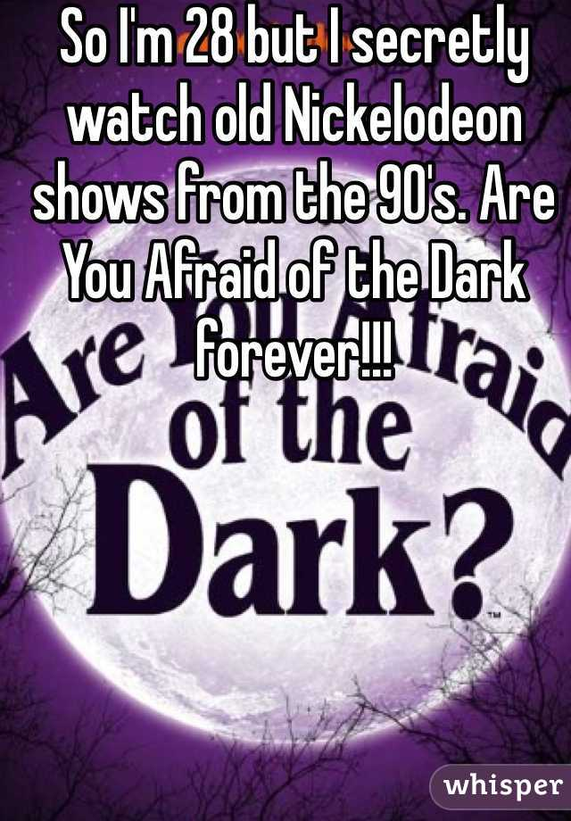 So I'm 28 but I secretly watch old Nickelodeon shows from the 90's. Are You Afraid of the Dark forever!!!