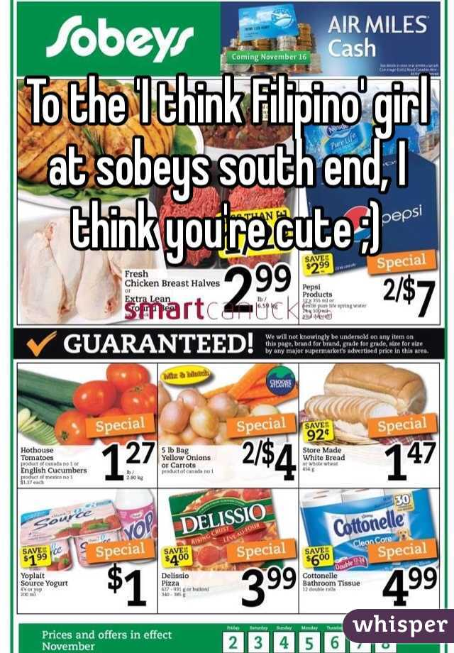 To the 'I think Filipino' girl at sobeys south end, I think you're cute ;)
