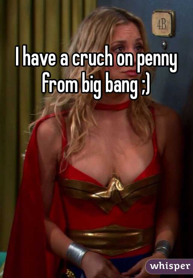 I have a cruch on penny from big bang ;)
