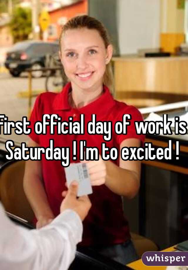 First official day of work is Saturday ! I'm to excited !