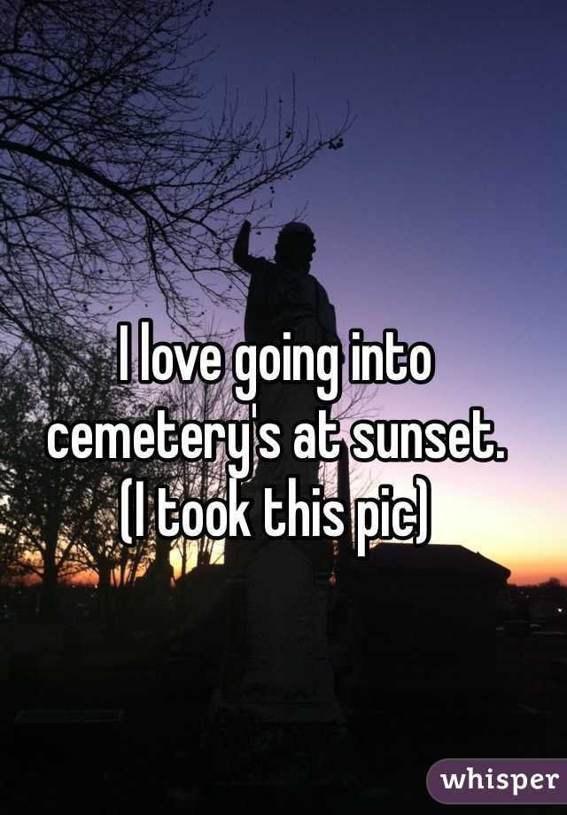 I love going into cemetery's at sunset.  (I took this pic)