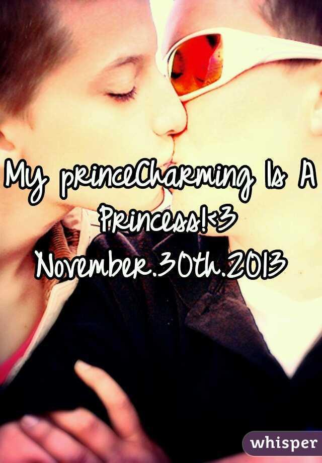 My princeCharming Is A Princess!<3 November.30th.2013