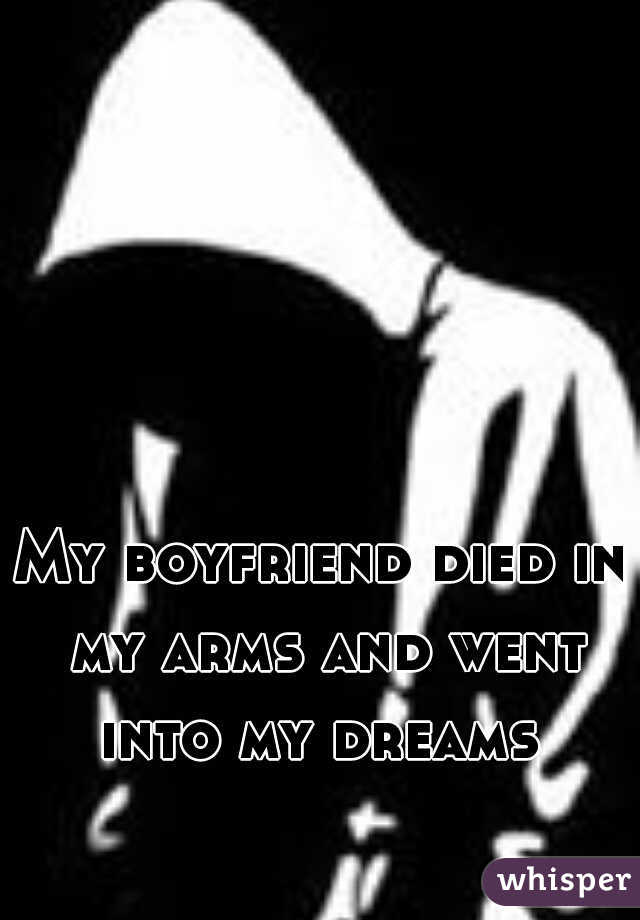 My boyfriend died in my arms and went into my dreams