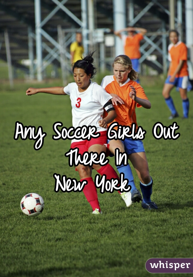 Any Soccer Girls Out There In  New York