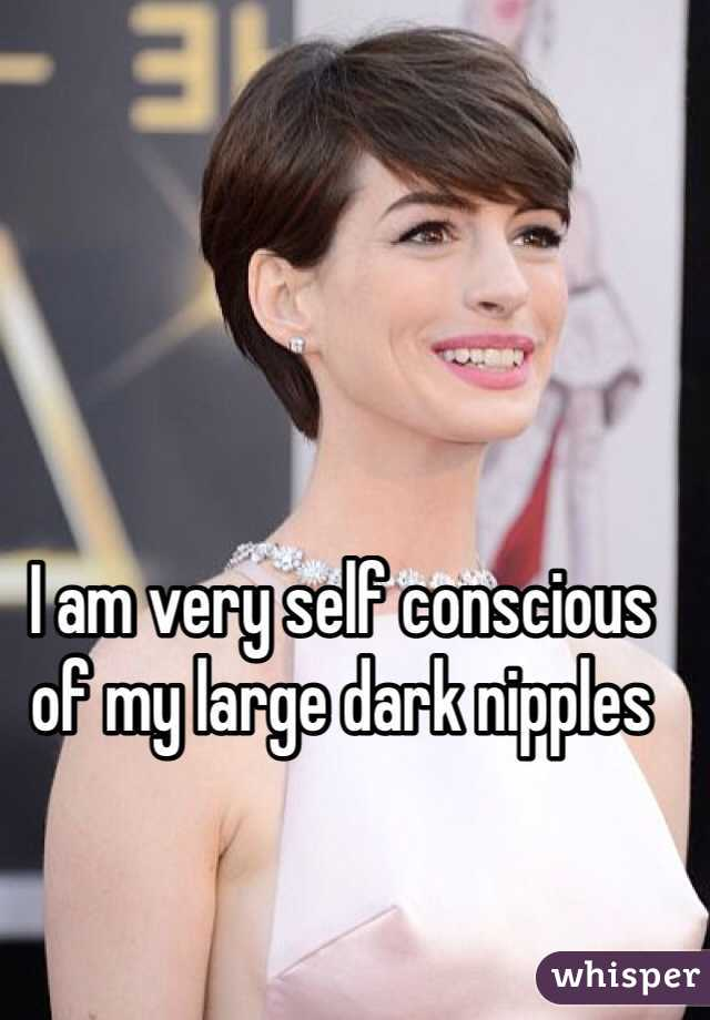 I am very self conscious of my large dark nipples