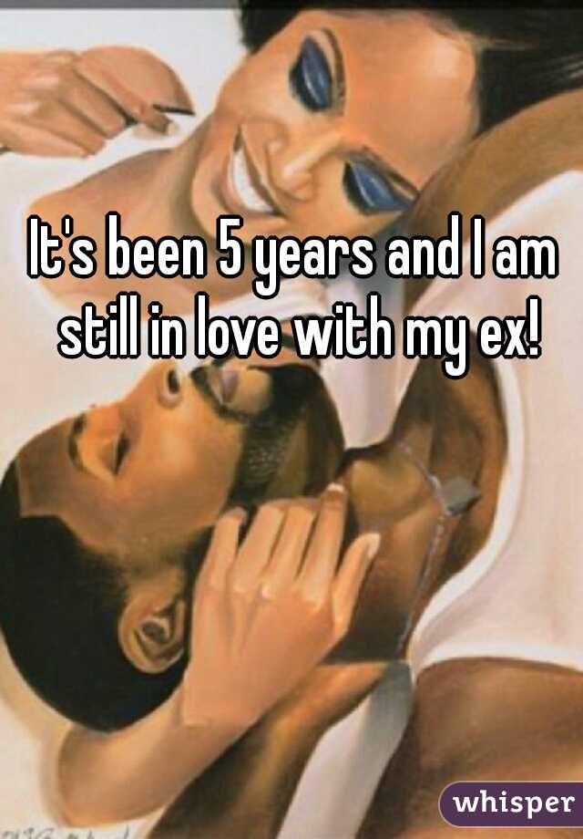 It's been 5 years and I am still in love with my ex!