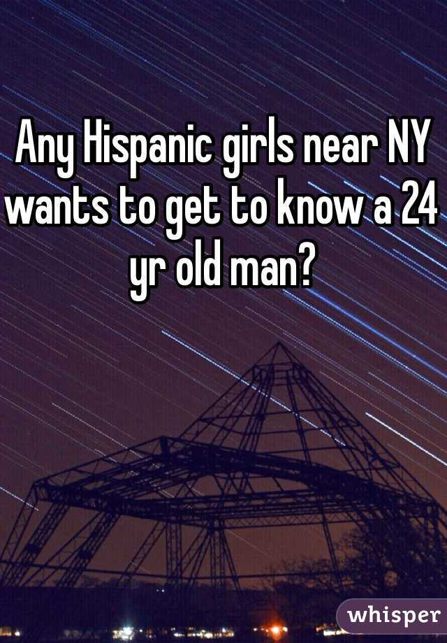 Any Hispanic girls near NY wants to get to know a 24 yr old man?