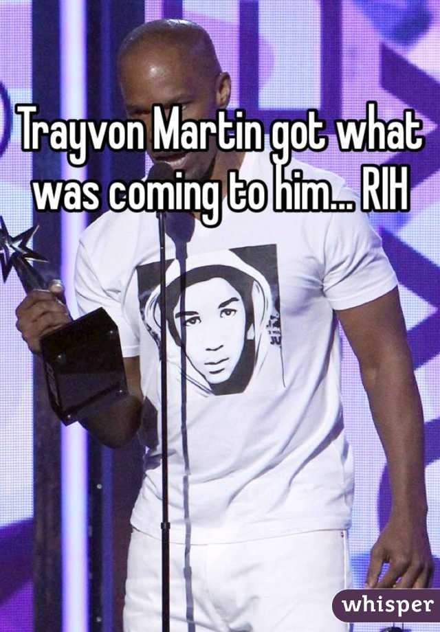 Trayvon Martin got what was coming to him... RIH