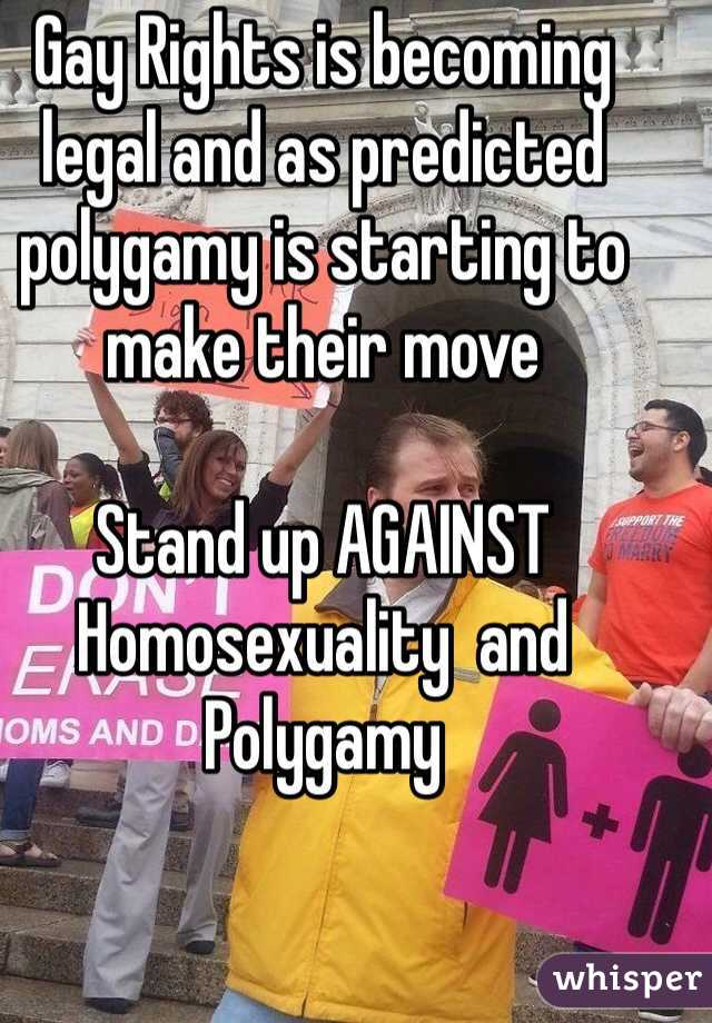 Gay Rights is becoming legal and as predicted polygamy is starting to make their move  Stand up AGAINST Homosexuality  and Polygamy