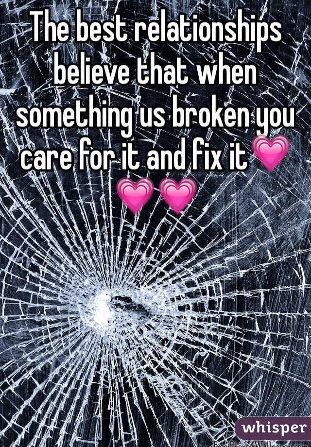 The best relationships believe that when something us broken you care for it and fix it💗💗💗