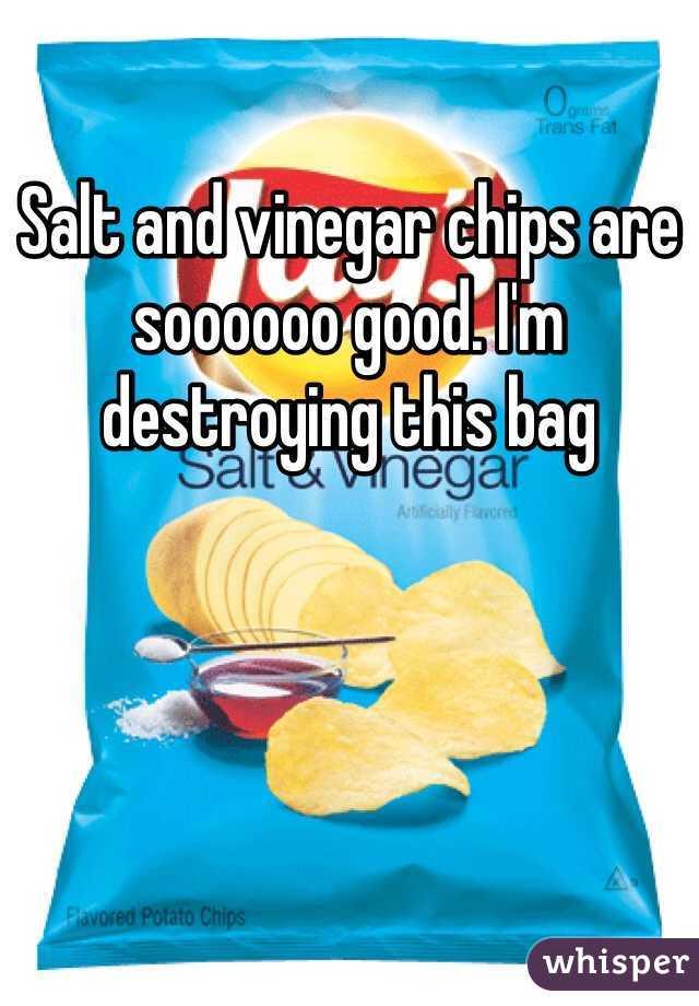 Salt and vinegar chips are soooooo good. I'm destroying this bag