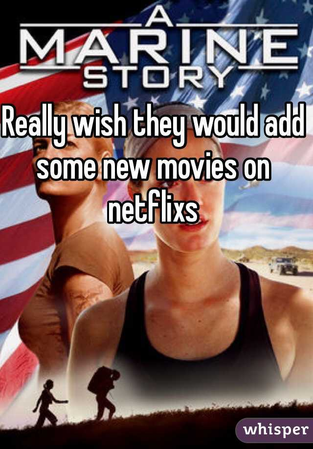 Really wish they would add some new movies on netflixs