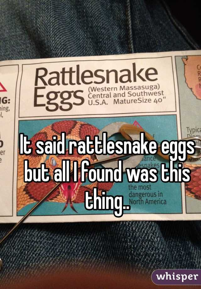 It said rattlesnake eggs but all I found was this thing..